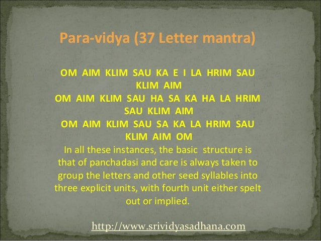 Para-vidya (37 Letter mantra)  OM AIM KLIM SAU KA E I LA HRIM SAU                    KLIM AIMOM AIM KLIM SAU HA SA KA HA L...