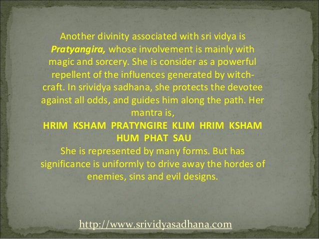 Another divinity associated with sri vidya is   Pratyangira, whose involvement is mainly with  magic and sorcery. She is c...