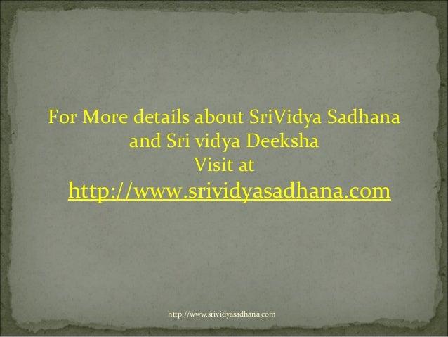For More details about SriVidya Sadhana        and Sri vidya Deeksha                 Visit at  http://www.srividyasadhana....