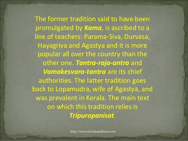 The former tradition said to have been promulgated by Kama, is ascribed to a line of teachers: Parama-Siva, Durvasa,   Hay...