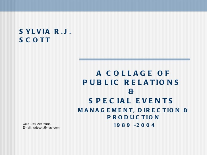 SYLVIA R.J. SCOTT A COLLAGE OF PUBLIC RELATIONS  &  SPECIAL EVENTS  MANAGEMENT, DIRECTION & PRODUCTION 1989 -2004 Cell:  9...