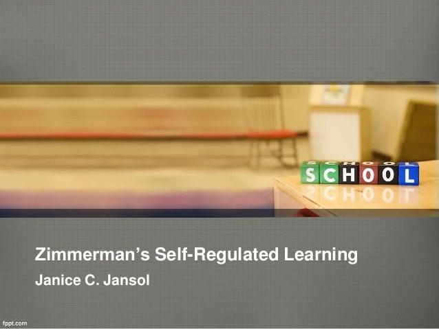 Zimmerman's Self-Regulated Learning Janice C. Jansol