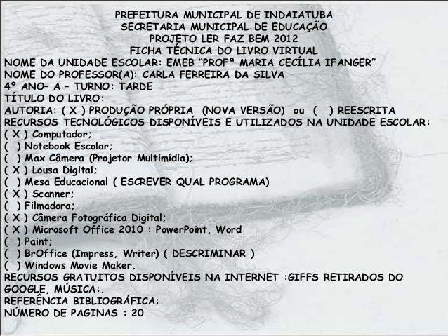 PREFEITURA MUNICIPAL DE INDAIATUBA SECRETARIA MUNICIPAL DE EDUCAÇÃO PROJETO LER FAZ BEM 2012 FICHA TÉCNICA DO LIVRO VIRTUA...