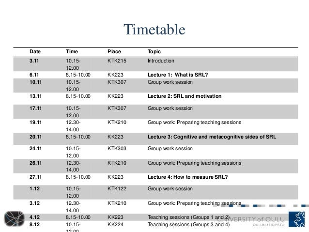 Timetable Date Time Place Topic 3.11 10.15- 12.00 KTK215 Introduction 6.11 8.15-10.00 KK223 Lecture 1: What is SRL? 10.11 ...