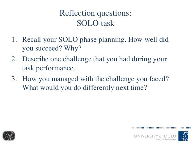 Reflection questions: SOLO task 1. Recall your SOLO phase planning. How well did you succeed? Why? 2. Describe one challen...