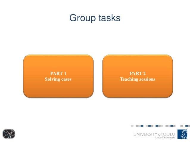 Group tasks PART 1 Solving cases PART 2 Teaching sessions