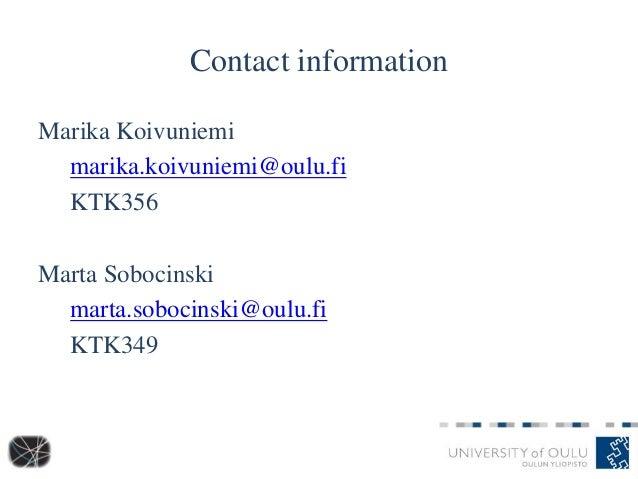 Contact information Marika Koivuniemi marika.koivuniemi@oulu.fi KTK356 Marta Sobocinski marta.sobocinski@oulu.fi KTK349