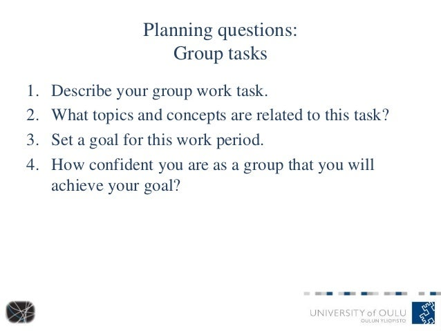 Planning questions: Group tasks 1. Describe your group work task. 2. What topics and concepts are related to this task? 3....