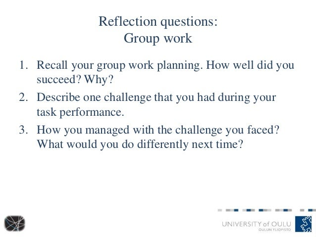 Reflection questions: Group work 1. Recall your group work planning. How well did you succeed? Why? 2. Describe one challe...