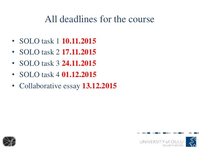 All deadlines for the course • SOLO task 1 10.11.2015 • SOLO task 2 17.11.2015 • SOLO task 3 24.11.2015 • SOLO task 4 01.1...