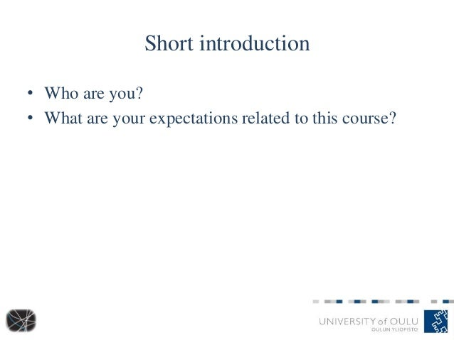 Short introduction • Who are you? • What are your expectations related to this course?