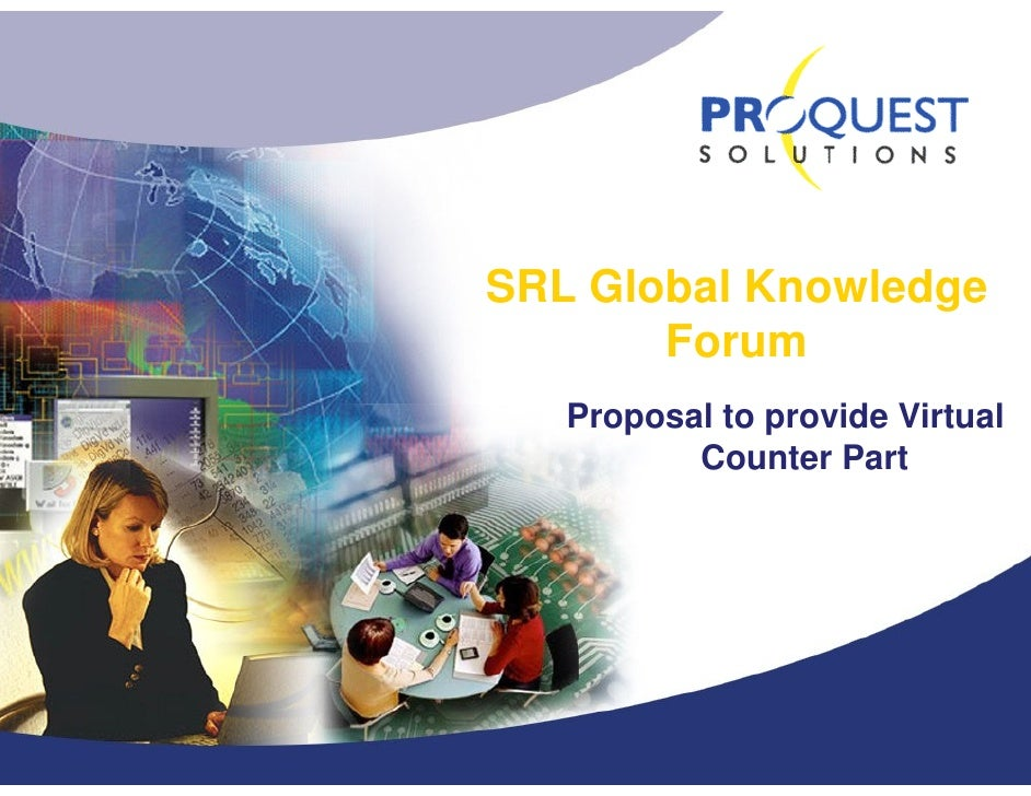 SRL Global Knowledge        Forum    Proposal to provide Virtual           Counter Part