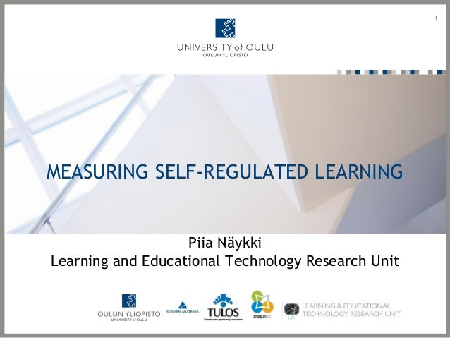 MEASURING SELF-REGULATED LEARNING Piia Näykki Learning and Educational Technology Research Unit 1