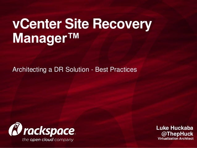 Architecting a DR Solution - Best Practices vCenter Site Recovery Manager™ Luke Huckaba @ThepHuck Virtualization Architect
