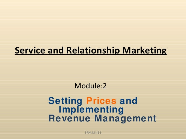 Service and Relationship Marketing Module:2 Setting  Prices  and Implementing  Revenue Management SRM/M1/SS