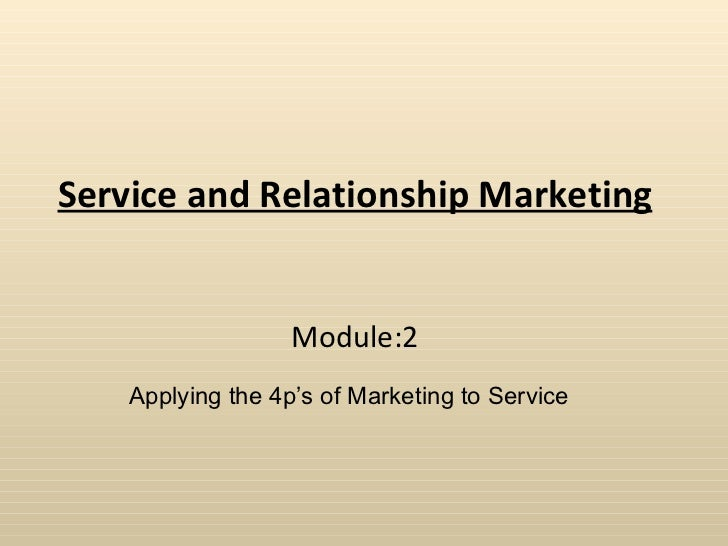 Service and Relationship Marketing Module:2 Applying the 4p's of Marketing to Service