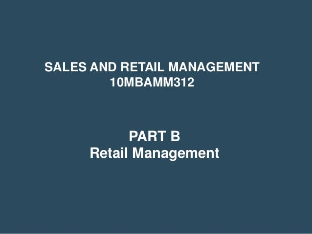 SALES AND RETAIL MANAGEMENT        10MBAMM312           PART B     Retail Management