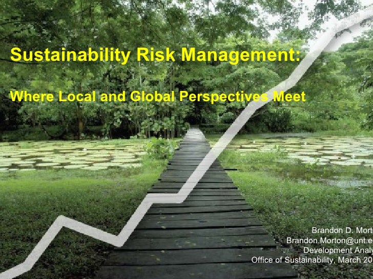 Brandon D. Morton [email_address] Development Analyst Office of Sustainability, March 2010 Sustainability Risk Management:...
