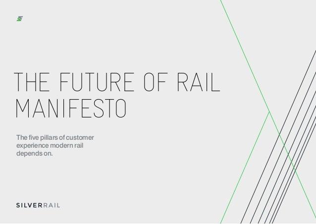 THE FUTURE OF RAIL MANIFESTO The five pillars of customer experience modern rail depends on.
