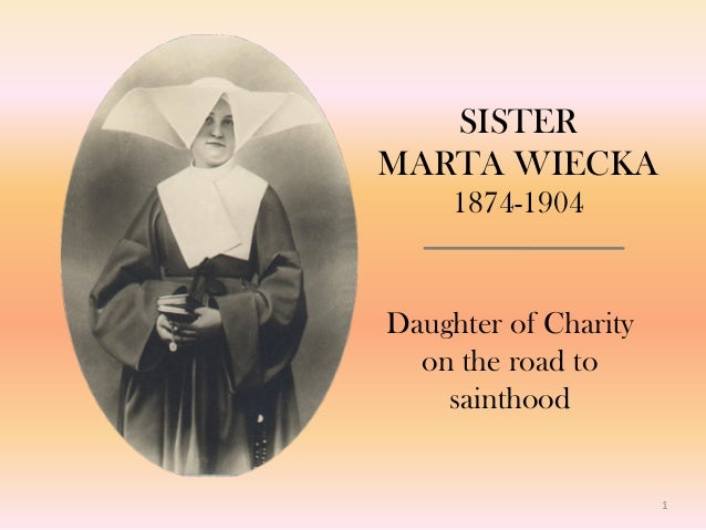 1 SISTER  MARTA WIECKA 1874-1904 Daughter of Charity on the road to sainthood