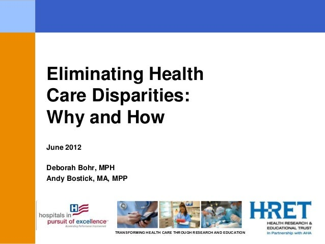 TRANSFORMING HEALTH CARE THROUGH RESEARCH AND EDUCATION June 2012 Deborah Bohr, MPH Andy Bostick, MA, MPP Eliminating Heal...