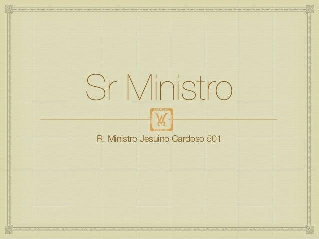 Sr Ministro            !R. Ministro Jesuino Cardoso 501