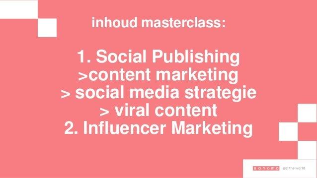inhoud masterclass: 1. Social Publishing >content marketing > social media strategie > viral content 2. Influencer Marketi...