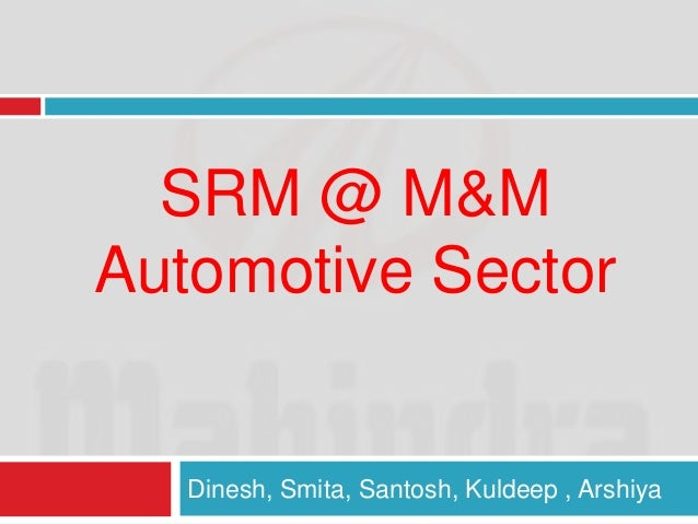 SRM @ M&M  Automotive Sector  Dinesh, Smita, Santosh, Kuldeep , Arshiya