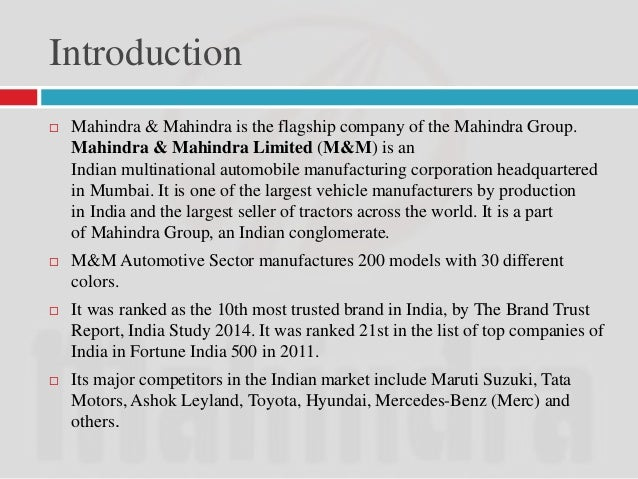 Introduction   Mahindra & Mahindra is the flagship company of the Mahindra Group.  Mahindra & Mahindra Limited (M&M) is a...
