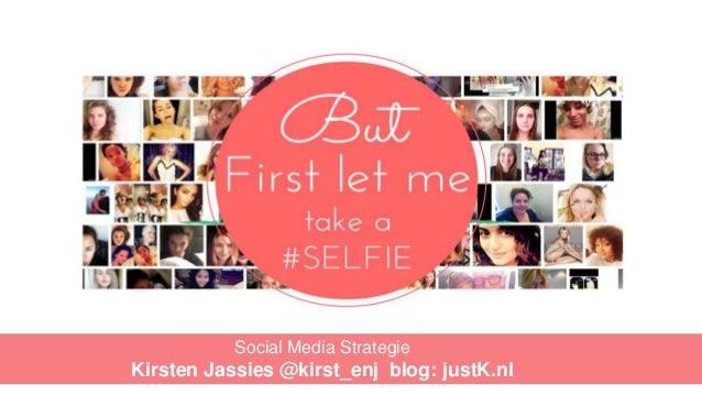 Social Media Strategie Kirsten Jassies @kirst_enj blog: justK.nl