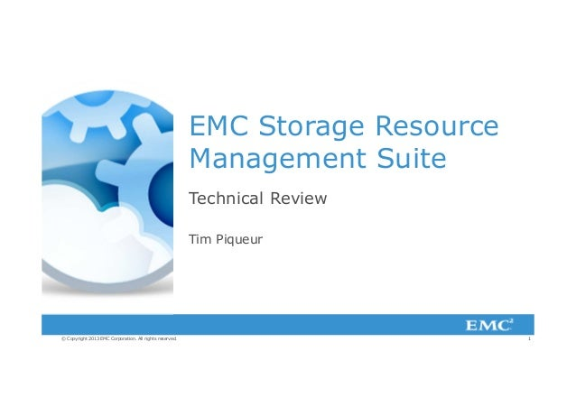 1© Copyright 2013 EMC Corporation. All rights reserved.EMC Storage ResourceManagement SuiteTechnical ReviewTim Piqueur