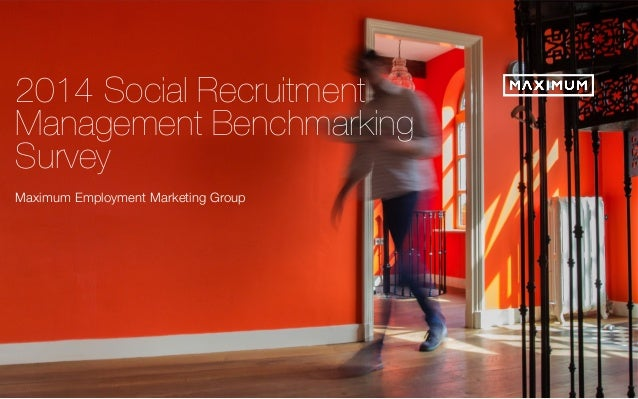 "© 2014 Maximum Employment Marketing Group. All rights reserved. !1"" 2014 Social Recruitment! Management Benchmarking ! Sur..."