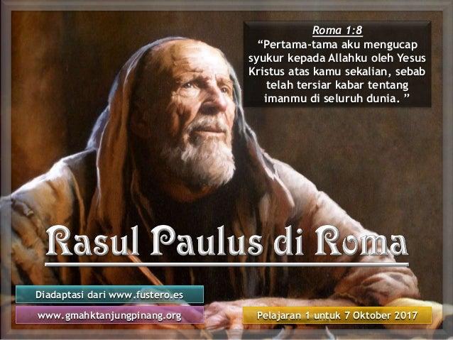 """Pelajaran 1 untuk 7 Oktober 2017 Diadaptasi dari www.fustero.es www.gmahktanjungpinang.org Roma 1:8 """"Pertama-tama aku meng..."""
