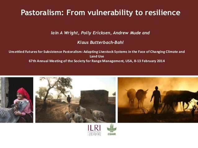 Pastoralism: From vulnerability to resilience Iain A Wright, Polly Ericksen, Andrew Mude and Klaus Butterbach-Bahl Unsettl...