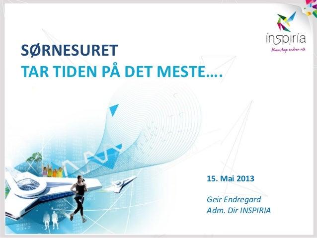 SØRNESURETTAR TIDEN PÅ DET MESTE….15. Mai 2013Geir EndregardAdm. Dir INSPIRIA