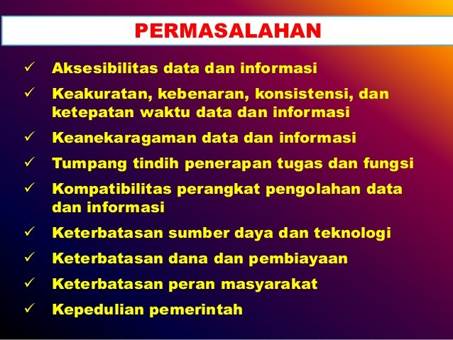  Aksesibilitas data dan informasi  Keakuratan, kebenaran, konsistensi, dan ketepatan waktu data dan informasi  Keanekar...