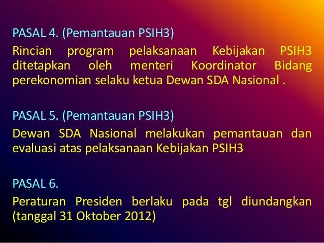 PASAL 4. (Pemantauan PSIH3) Rincian program pelaksanaan Kebijakan PSIH3 ditetapkan oleh menteri Koordinator Bidang perekon...