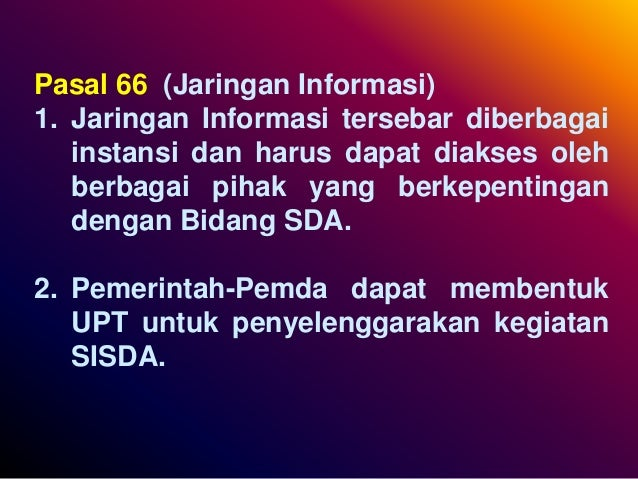 Pasal 66 (Jaringan Informasi) 1. Jaringan Informasi tersebar diberbagai instansi dan harus dapat diakses oleh berbagai pih...