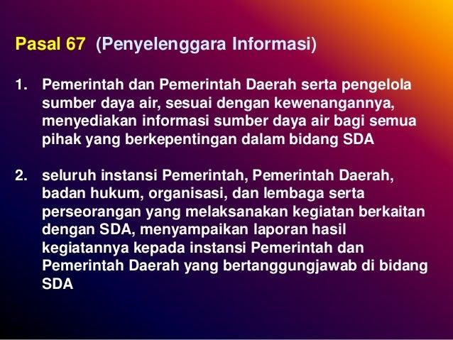 Pasal 67 (Penyelenggara Informasi) 1. Pemerintah dan Pemerintah Daerah serta pengelola sumber daya air, sesuai dengan kewe...