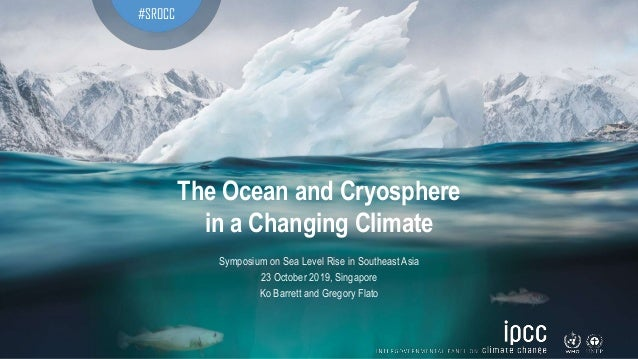 The Ocean and Cryosphere in a Changing Climate #SROCC Symposium on Sea Level Rise in Southeast Asia 23 October 2019, Singa...