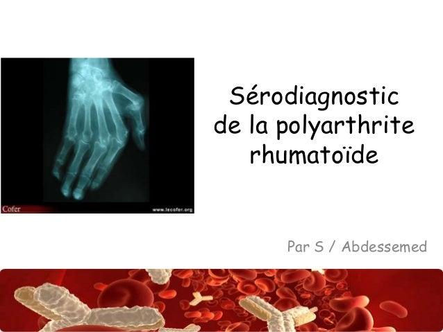 Sérodiagnostic  de la polyarthrite  rhumatoïde  Par S / Abdessemed  Abdsalah