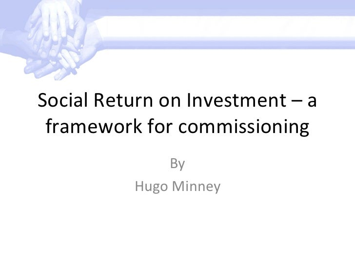 Social Return on Investment – a framework for commissioning By Hugo Minney