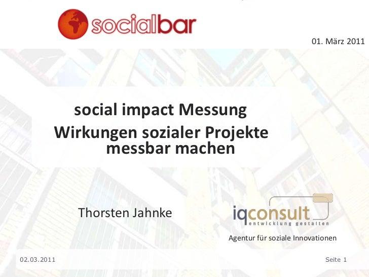 01. März 2011<br />socialimpact Messung<br />Wirkungen sozialer Projekte messbar machen<br />Thorsten Jahnke<br />Agentur...