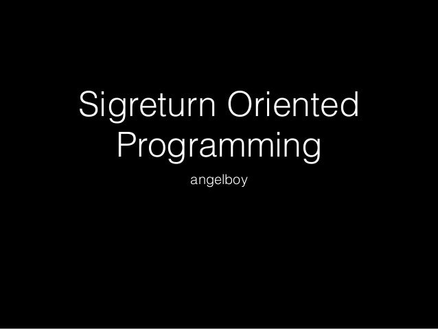 Sigreturn Oriented Programming angelboy