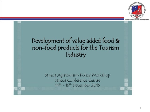 1 Development of value added food & non-food products for the Tourism Industry Samoa Agritourism Policy Workshop Samoa Con...