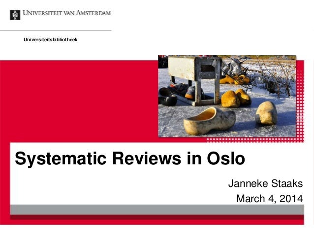 Universiteitsbibliotheek  Systematic Reviews in Oslo Janneke Staaks March 4, 2014