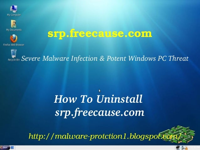 srp.freecause.comSevere Malware Infection & Potent Windows PC Threat          How To Uninstall           srp.freecause.com...