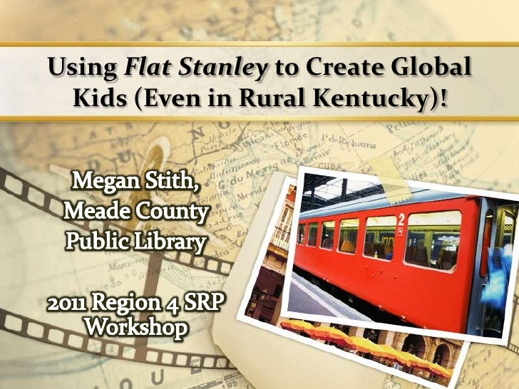 Using Flat Stanley to Create Global Kids (Even in Rural Kentucky)!<br />Megan Stith,<br />Meade County <br />Public Librar...