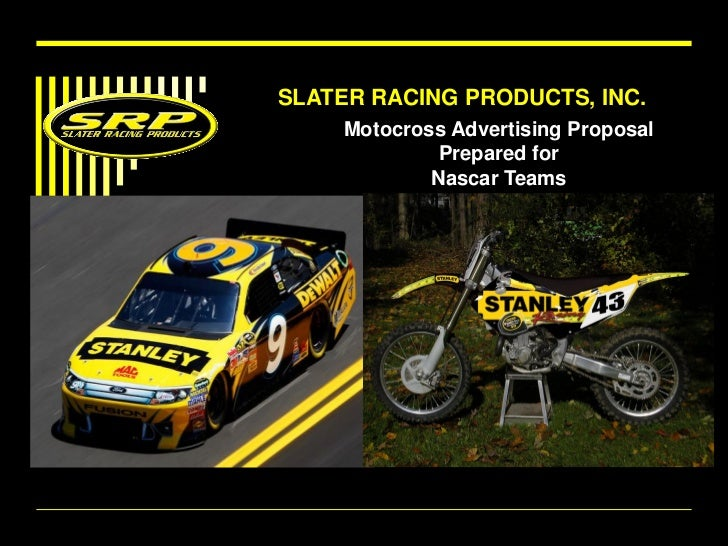 SLATER RACING PRODUCTS, INC.     Motocross Advertising Proposal              Prepared for             Nascar Teams