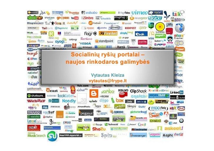 Socialinių ryšių portalai – naujos rinkodaros galimybės          Vytautas Kleiza        vytautas@frype.lt